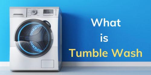 What is Tumble Wash? Tumble Wash vs Pulsator Wash