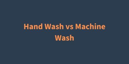 Hand Wash vs Machine Wash   Advantages of Hand Washing
