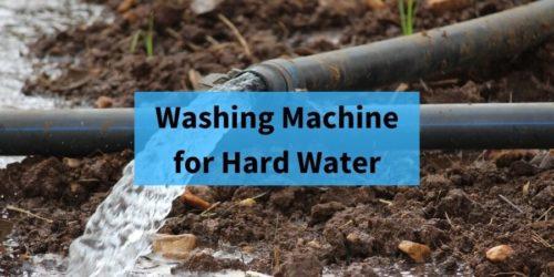5 Best Washing Machine for Hard Water & Borewell Water