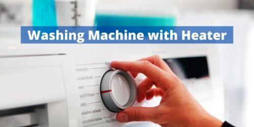 4 Best Washing Machine With Heater 2021